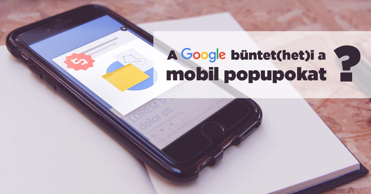 A Google büntet(heti) a mobil popupokat